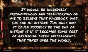 Sean Parker quote : It would be incredibly ...