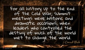 Conrad Black quote : For all history up ...