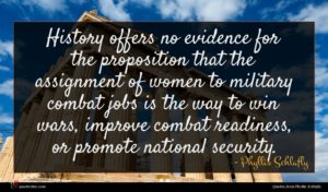 Phyllis Schlafly quote : History offers no evidence ...