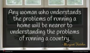 Margaret Thatcher quote : Any woman who understands ...