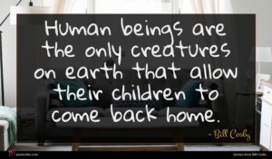 Bill Cosby quote : Human beings are the ...