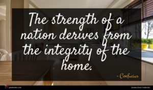 Confucius quote : The strength of a ...