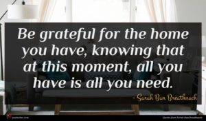 Sarah Ban Breathnach quote : Be grateful for the ...