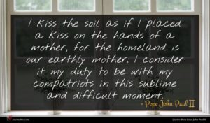 Pope John Paul II quote : I kiss the soil ...