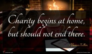 Thomas Fuller quote : Charity begins at home ...