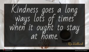 Kin Hubbard quote : Kindness goes a long ...