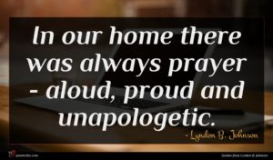 Lyndon B. Johnson quote : In our home there ...