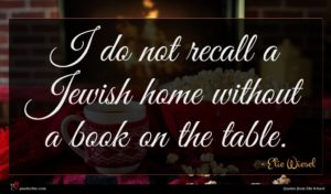 Elie Wiesel quote : I do not recall ...