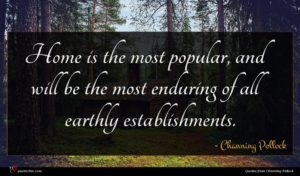 Channing Pollock quote : Home is the most ...