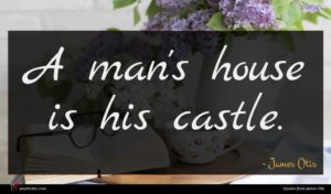 James Otis quote : A man's house is ...
