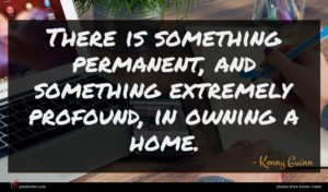 Kenny Guinn quote : There is something permanent ...
