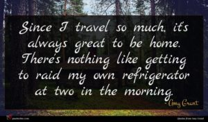 Amy Grant quote : Since I travel so ...