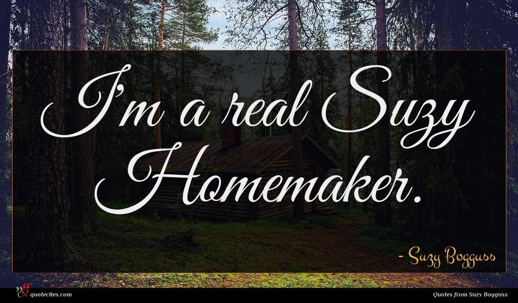 I'm a real Suzy Homemaker.