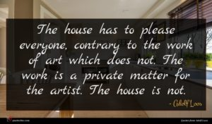 Adolf Loos quote : The house has to ...
