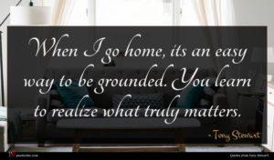 Tony Stewart quote : When I go home ...