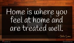 Dalai Lama quote : Home is where you ...