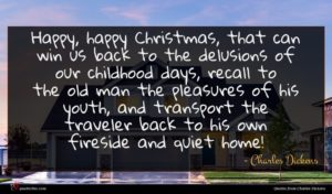 Charles Dickens quote : Happy happy Christmas that ...