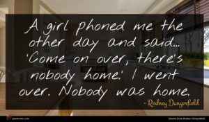 Rodney Dangerfield quote : A girl phoned me ...
