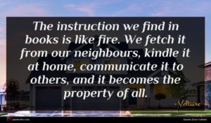 Voltaire quote : The instruction we find ...