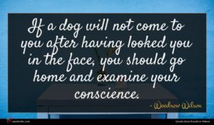 Woodrow Wilson quote : If a dog will ...