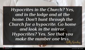 Billy Sunday quote : Hypocrites in the Church ...