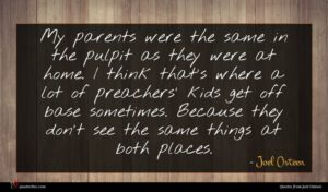 Joel Osteen quote : My parents were the ...