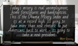 Mitt Romney quote : Today's misery is real ...