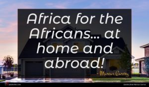 Marcus Garvey quote : Africa for the Africans ...