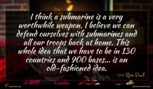 Ron Paul quote : I think a submarine ...