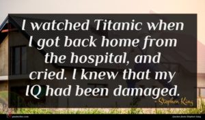 Stephen King quote : I watched Titanic when ...