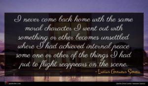Lucius Annaeus Seneca quote : I never come back ...