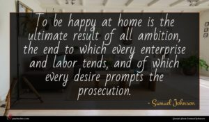 Samuel Johnson quote : To be happy at ...