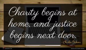 Charles Dickens quote : Charity begins at home ...