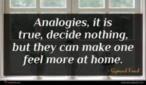 Sigmund Freud quote : Analogies it is true ...