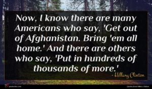 Hillary Clinton quote : Now I know there ...