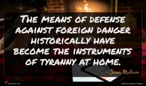 James Madison quote : The means of defense ...