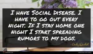 Andy Warhol quote : I have Social Disease ...