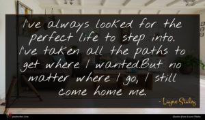 Layne Staley quote : I've always looked for ...