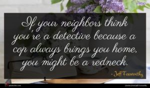 Jeff Foxworthy quote : If your neighbors think ...