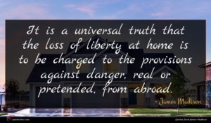 James Madison quote : It is a universal ...