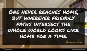 Hermann Hesse quote : One never reaches home ...