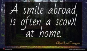 Alfred Lord Tennyson quote : A smile abroad is ...