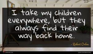 Robert Orben quote : I take my children ...