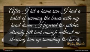 Mickey Mantle quote : After I hit a ...
