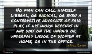 Gloria Steinem quote : No man can call ...