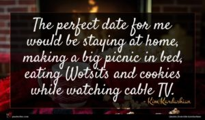 Kim Kardashian quote : The perfect date for ...