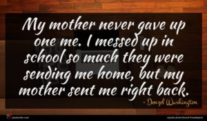 Denzel Washington quote : My mother never gave ...