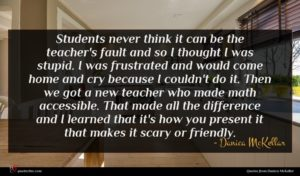 Danica McKellar quote : Students never think it ...