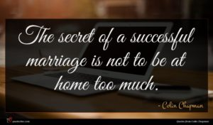 Colin Chapman quote : The secret of a ...