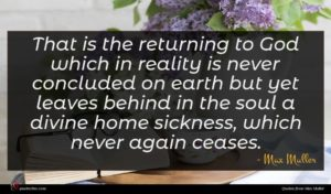 Max Muller quote : That is the returning ...